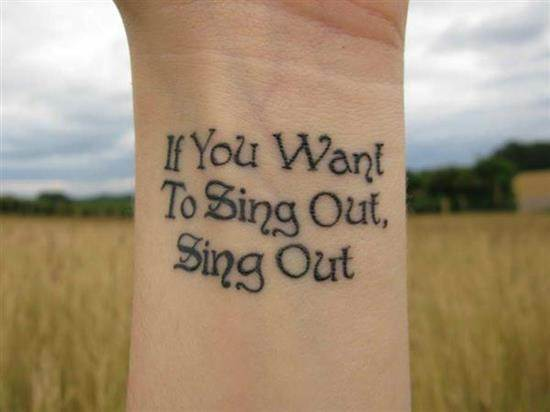 tattoo-quotes-if-you-want-to-sing-out-sing-out